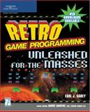 Retro Game Programming : Unleashed for the Masses, Carey, Earl John, 1592009069