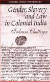 Gender, Slavery and Law in Colonial India, Chatterjee, Indrani, 0195659066