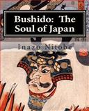 Bushido: the Soul of Japan, Inazo Nitobe, 1461179068