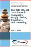 Sustainable Supply Chains, Operations, and Marketing : The Role of Legal Compliance, Wood, John, 1606499068