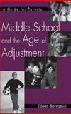 Middle School and the Age of Adjustment : A Guide for Parents, Bernstein, Eileen, 0897899067
