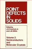 Point Defects in Solids : Volume 2 Semiconductors and Molecular Crystals, Crawford, James H. and Slifkin, Lawrence M., 1468409069