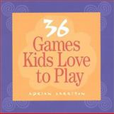 36 Games Kids Love to Play, Harrison, Adrian, 1892989069