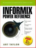 Informix : Power Reference, Taylor, Art, 0130809063