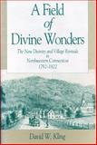 A Field of Divine Wonders : The New Divinity and Village Revivals in Northwestern Connecticut, 1792-1822, Kling, David W., 0271009063