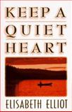 Keep a Quiet Heart, Elliot, Elisabeth, 0892839066