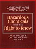 Hazardous Chemicals and the Right to Know : An Updated Guide to Compliance with SARA Title III, Harris, Christopher and Harvey, Scott A., 0070269068