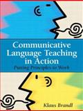 Communicative Language Teaching in Action : Putting Principles to Work, Brandl, Klaus, 0131579061
