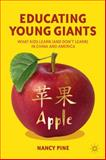 Educating Young Giants : What Kids Learn (and Don't Learn) in China and America, Pine, Nancy, 0230339069