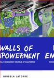 Walls of Empowerment : Chicana/o Indigenist Murals of California, Latorre, Guisela, 029271906X