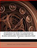 Historische und Philologische Vorträge, an der Universität Zu Bonn Gehalten, Barthold Georg Niebuhr and Universität Bonn, 114410906X