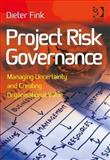 Project Risk Governance Managing Uncertainty and Creating Organisational Value, Fink, Dieter, 1472419065