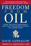 Freedom from Oil : How the Next President Can End the United States' Oil Addiction, Sandalow, David, 0071489061