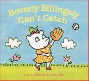 Beverly Billingsly Can't Catch, Alexander Stadler, 0152049061
