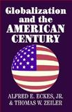 Globalization and the American Century, Zeiler, Thomas W. and Eckes, Alfred E., 0521009065