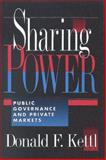Sharing Power : Public Governance and Private Markets, Kettl, Donald F., 0815749066