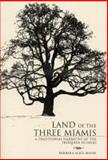 Land of the Three Miamis : A Traditional Narrative of the Iroquois in Ohio, Mann, Barbara Alice, 0932259065