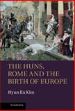 The Huns, Rome and the Birth of Europe, Kim, Hyun Jin, 1107009065
