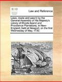 Laws, Made and Pass'D by the General Assembly of His Majesty's Colony of Rhode-Island and Providence Plantations, in New-England, Held at Newport, On, See Notes Multiple Contributors, 1170209068