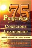 75 Principles of Conscious Leadership, Michael Schantz, 1934759066