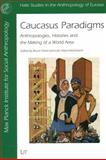 Caucasus Paradigms : Anthropologies, Histories, and the Making of a World Area, , 3825899063