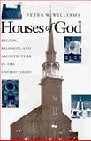 Houses of God : Region, Religion, and Architecture in the United States, Williams, Peter W., 0252019067