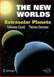 The New Worlds : Extrasolar Planets, Casoli, Fabienne and Encrenaz, Thérèse, 038744906X