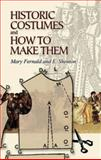 Historic Costumes and How to Make Them, Mary Fernald and Eileen Shenton, 0486449068