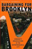 Bargaining for Brooklyn : Community Organizations in the Entrepreneurial City, Marwell, Nicole P., 0226509060
