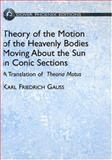 Theory of the Motion of the Heavenly Bodies Moving about the Sun in Conic Sections, Gauss, Karl Friedrich, 0486439062