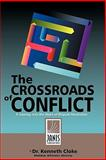 The Crossroads of Conflict : A Journey into the Heart of Dispute Resolution, Cloke, Kenneth, 0981509061