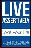 Live Assertively Love Your Life, Elizabeth Collins, 1500499064
