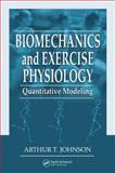 Biomechanics and Exercise Physiology : Quantitative Modeling, Johnson, Arthur T., 1574449060