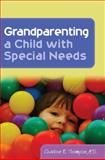 Grandparenting a Child with Special Needs, Thompson, Charlotte E., 1843109069