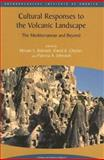 Cultural Responses to the Volcanic Landscape : The Mediterranean and Beyond, Miriam S. Balmuth, David K. Chester, Patricia A. Johnston, 1931909067