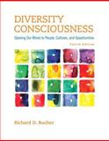 Diversity Consciousness : Opening Our Minds to People, Cultures, and Opportunities, Richard D. Bucher, 0321919068