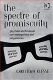The Spectre of Promiscuity : Gay Male and Bisexual Non-Monogamies, Klesse, Christian, 0754649067
