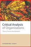 Critical Analysis of Organizations : Theory, Practice, Revitalization, Casey, Catherine, 0761959068