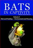 Bats in Captivity : Volume 3: Diet and Feeding; Environment and Housing, , 1934899062