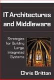 IT Architectures and Middleware : Strategies for Building Large, Integrated Systems, Britton, Chris, 0201709074