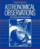 Astronomical Observations : An Optical Perspective, Walker, Gordon, 0521339073
