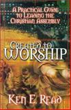 Created to Worship : A Practical Guide to Leading the Christian Assembly, Read, Ken, 0899009077