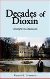 Decades of Dioxin : Limelight on a Molecule, Crummett, Warren B., 140106907X