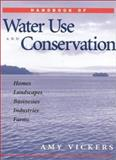 Handbook of Water Use and Conservation : Homes, Landscapes, Businesses, Industries, Farms, Vickers, Amy, 1931579075
