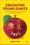 Educating Young Giants : What Kids Learn (and Don't Learn) in China and America, Pine, Nancy, 0230339077