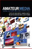 Amateur Media : Social, Cultural and Legal Perspectives, , 0415709075