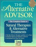 The Alternative Advisor : Natural Therapies and Alternative Treatments, Time-Life Books Editors, 0783549075