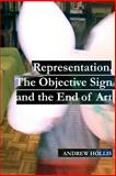 Representation, the Objective Sign and the End of Art, Andrew Hollis, 1481879073