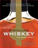 The Art of Distilling Whiskey and Other Spirits, Bill Owens and Alan Dikty, 0785829075