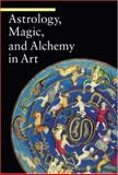 Astrology, Magic, and Alchemy in Art, Matilde Battistini, 0892369078